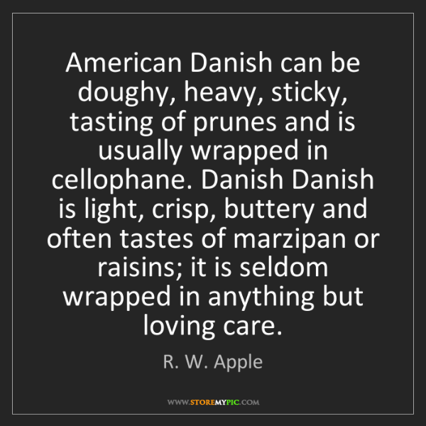 R. W. Apple: American Danish can be doughy, heavy, sticky, tasting...