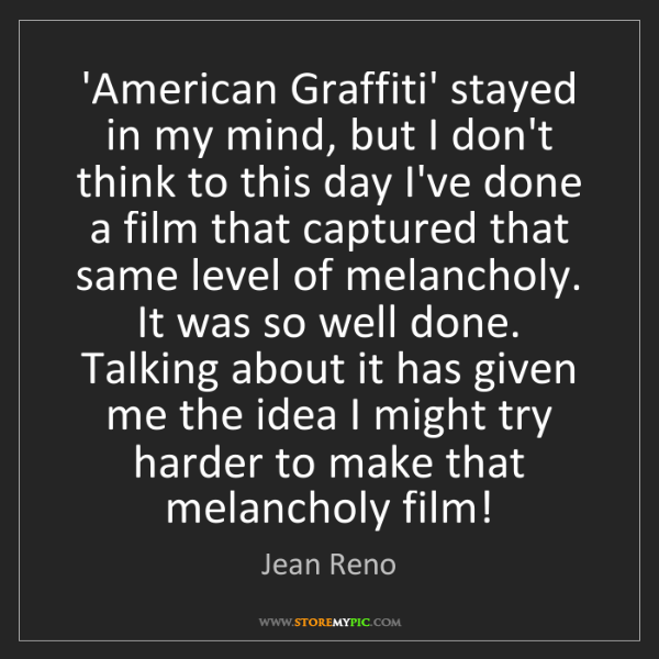 Jean Reno: 'American Graffiti' stayed in my mind, but I don't think...