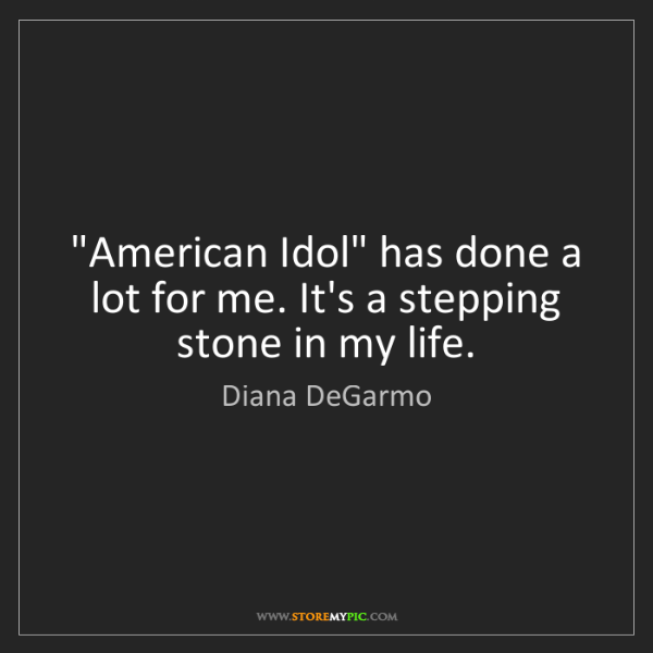 "Diana DeGarmo: ""American Idol"" has done a lot for me. It's a stepping..."