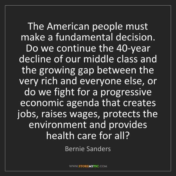 Bernie Sanders: The American people must make a fundamental decision....