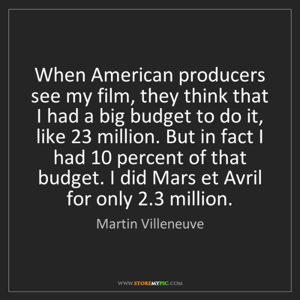 Martin Villeneuve: When American producers see my film, they think that...