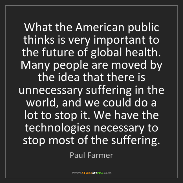 Paul Farmer: What the American public thinks is very important to...