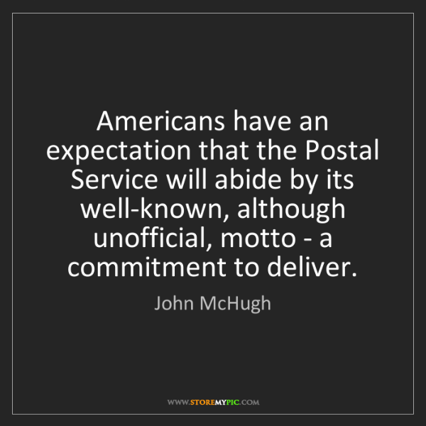 John McHugh: Americans have an expectation that the Postal Service...