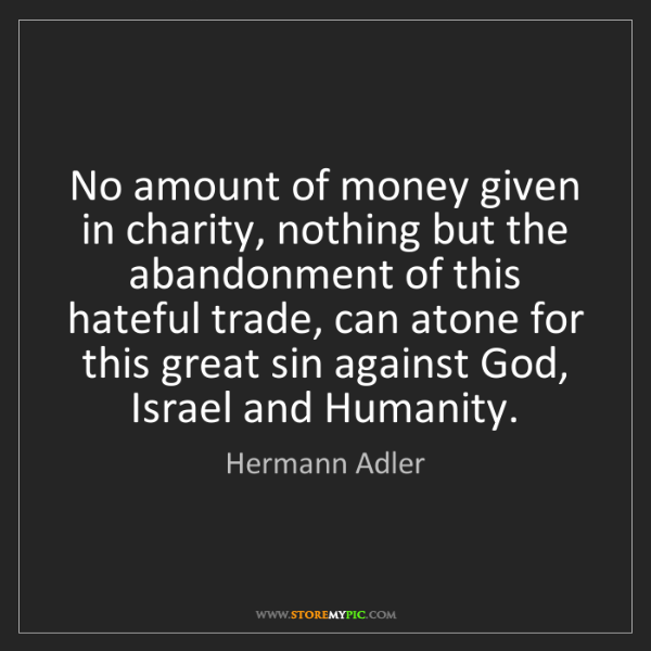 Hermann Adler: No amount of money given in charity, nothing but the...