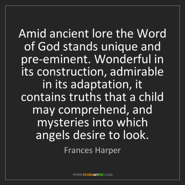 Frances Harper: Amid ancient lore the Word of God stands unique and pre-eminent....