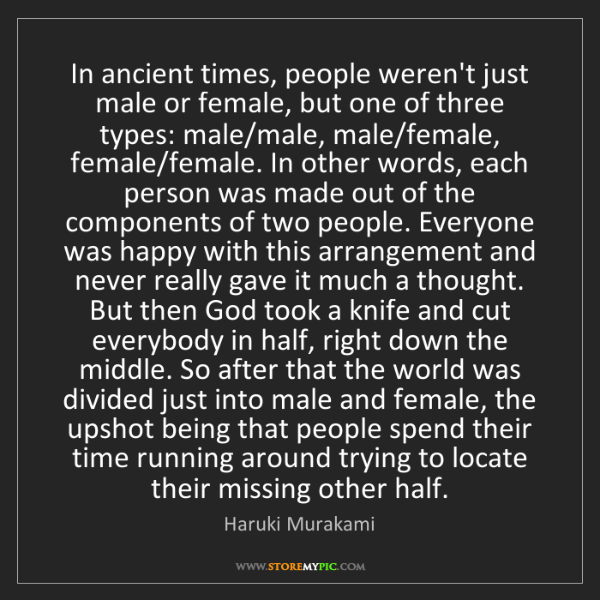 Haruki Murakami: In ancient times, people weren't just male or female,...