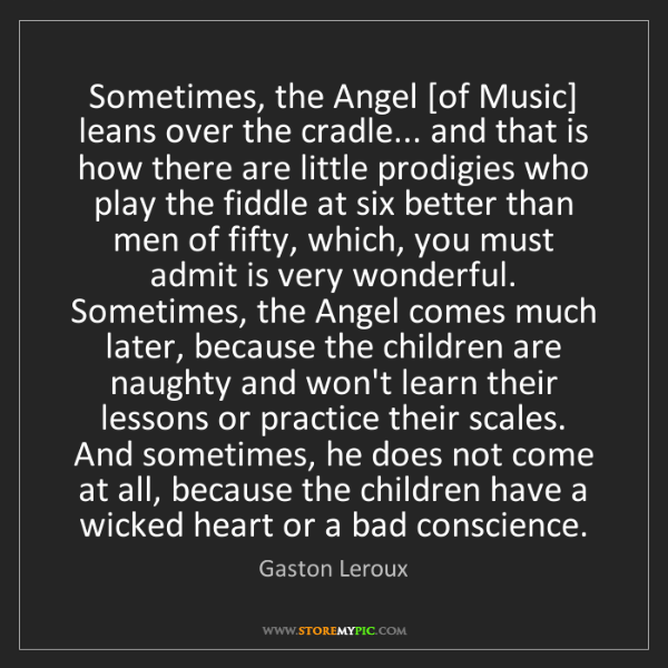 Gaston Leroux: Sometimes, the Angel [of Music] leans over the cradle......