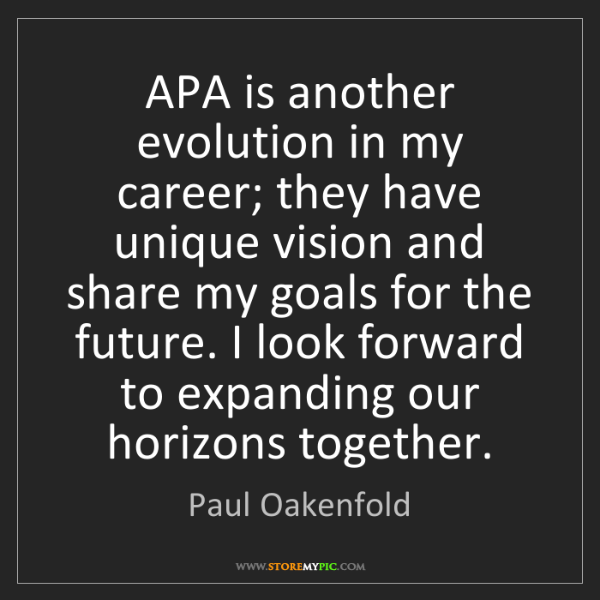 Paul Oakenfold: APA is another evolution in my career; they have unique...