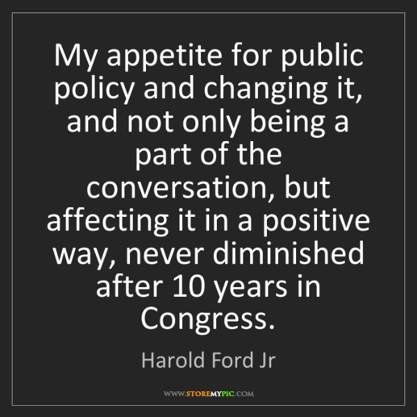 Harold Ford Jr: My appetite for public policy and changing it, and not...