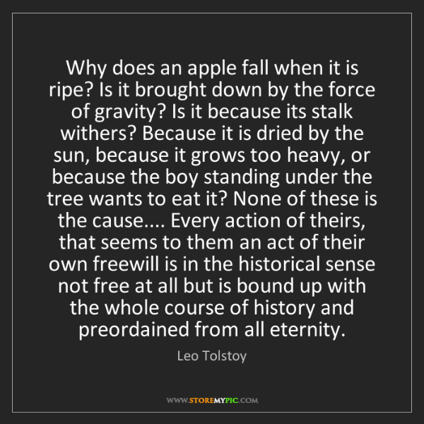 Leo Tolstoy: Why does an apple fall when it is ripe? Is it brought...