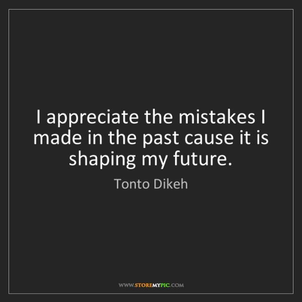 Tonto Dikeh: I appreciate the mistakes I made in the past cause it...