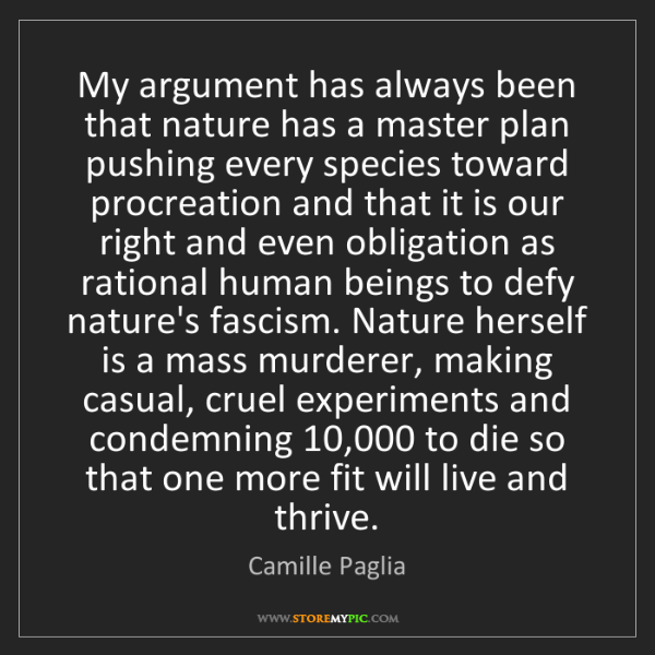 Camille Paglia: My argument has always been that nature has a master...