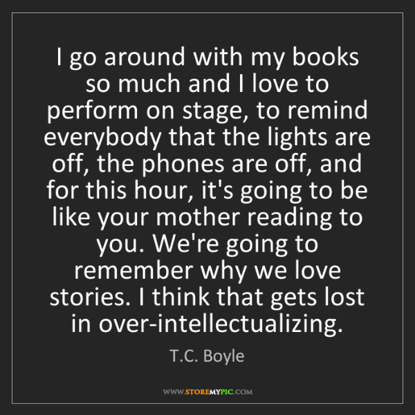 T.C. Boyle: I go around with my books so much and I love to perform...