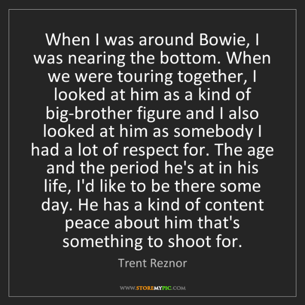 Trent Reznor: When I was around Bowie, I was nearing the bottom. When...