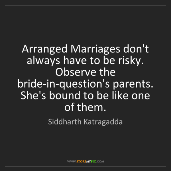 Siddharth Katragadda: Arranged Marriages don't always have to be risky. Observe...