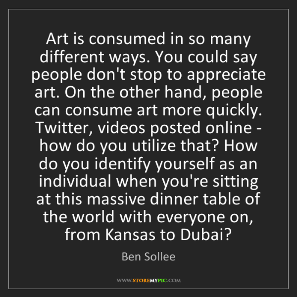 Ben Sollee: Art is consumed in so many different ways. You could...