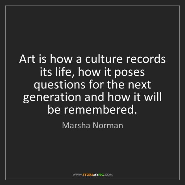 Marsha Norman: Art is how a culture records its life, how it poses questions...