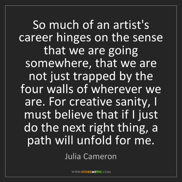 Julia Cameron: So much of an artist's career hinges on the sense that...
