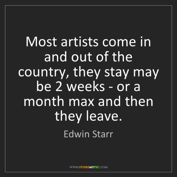 Edwin Starr: Most artists come in and out of the country, they stay...