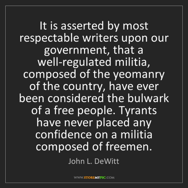 John L. DeWitt: It is asserted by most respectable writers upon our government,...