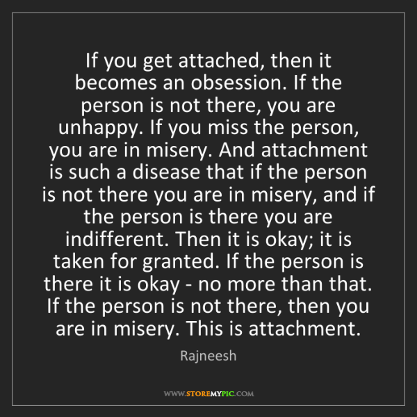Rajneesh: If you get attached, then it becomes an obsession. If...