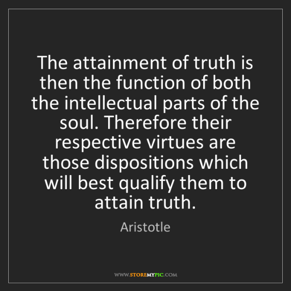 Aristotle: The attainment of truth is then the function of both...