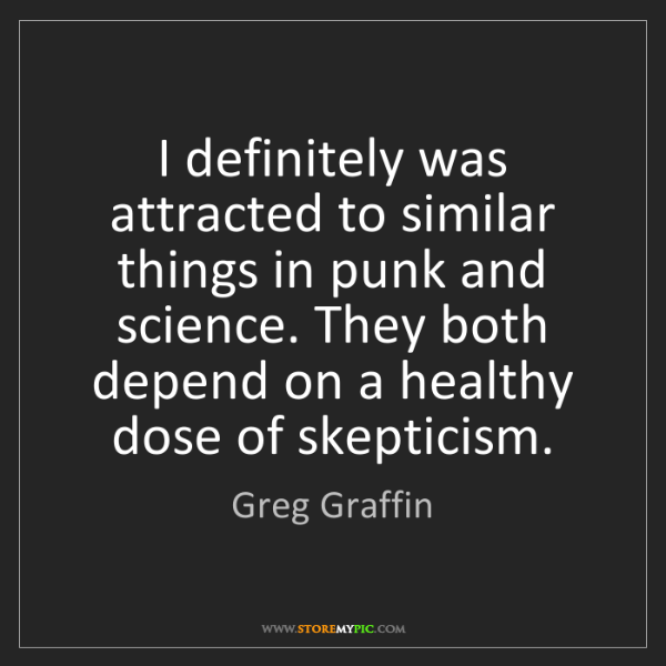 Greg Graffin: I definitely was attracted to similar things in punk...