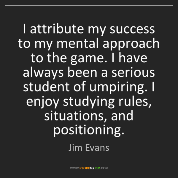 Jim Evans: I attribute my success to my mental approach to the game....
