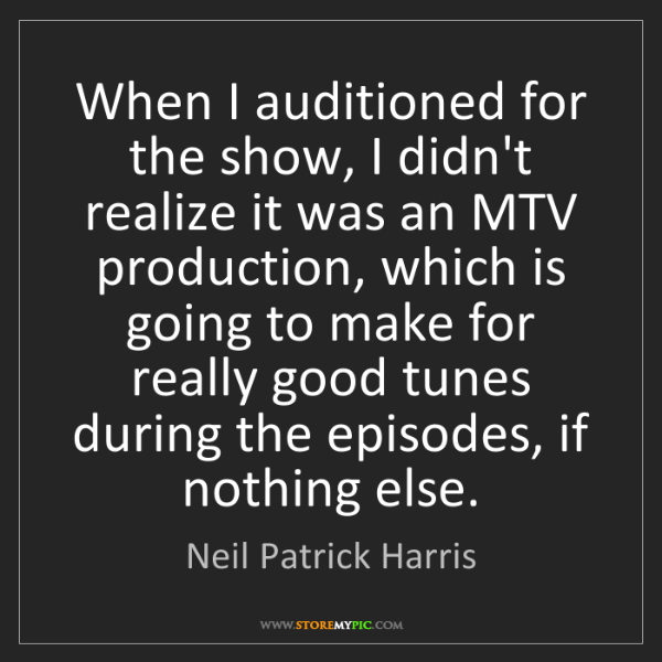 Neil Patrick Harris: When I auditioned for the show, I didn't realize it was...