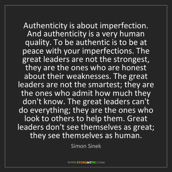Simon Sinek: Authenticity is about imperfection. And authenticity...