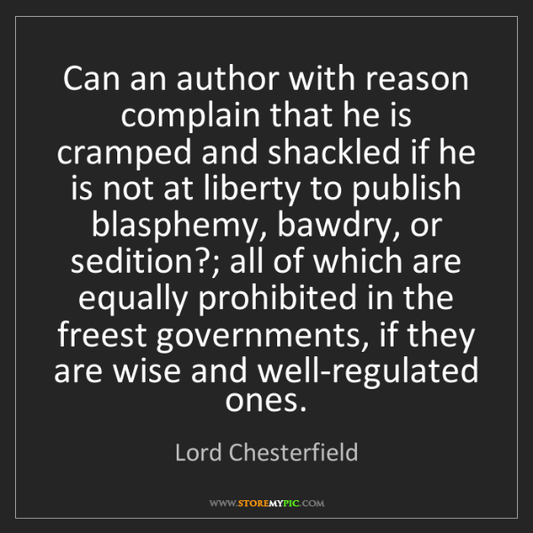 Lord Chesterfield: Can an author with reason complain that he is cramped...