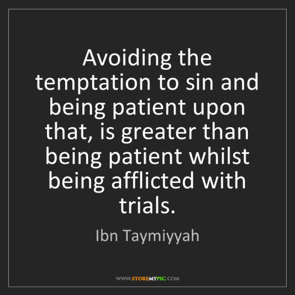 Ibn Taymiyyah: Avoiding the temptation to sin and being patient upon...