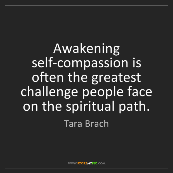 Tara Brach: Awakening self-compassion is often the greatest challenge...