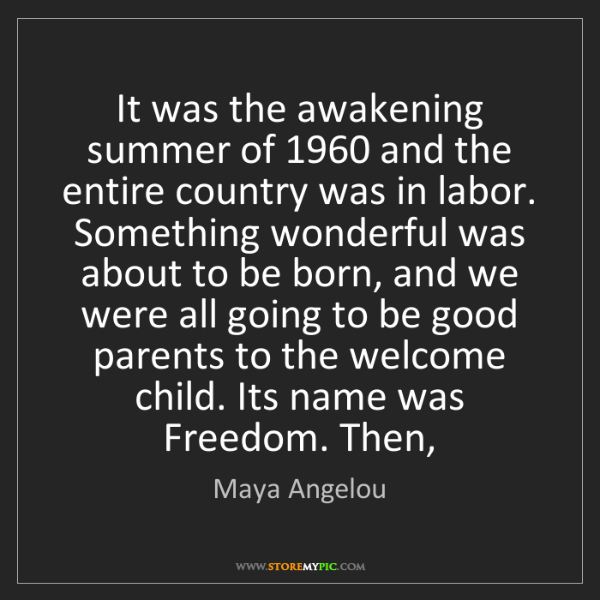 Maya Angelou: It was the awakening summer of 1960 and the entire country...