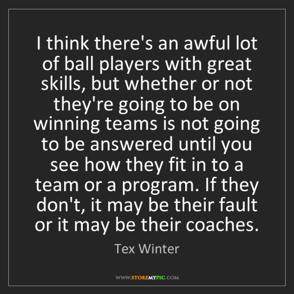 Tex Winter: I think there's an awful lot of ball players with great...