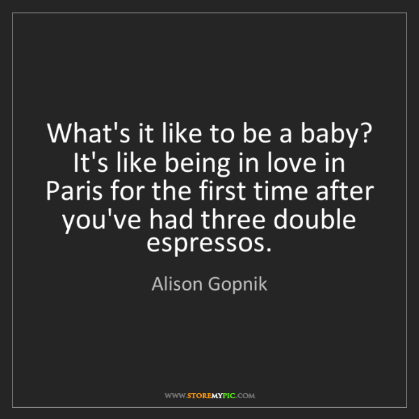 Alison Gopnik: What's it like to be a baby? It's like being in love...