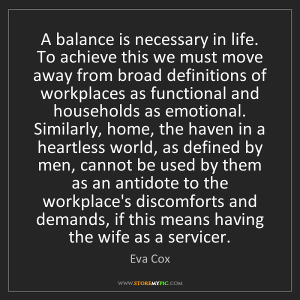Eva Cox: A balance is necessary in life. To achieve this we must...