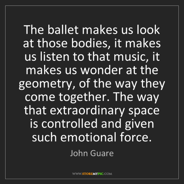 John Guare: The ballet makes us look at those bodies, it makes us...