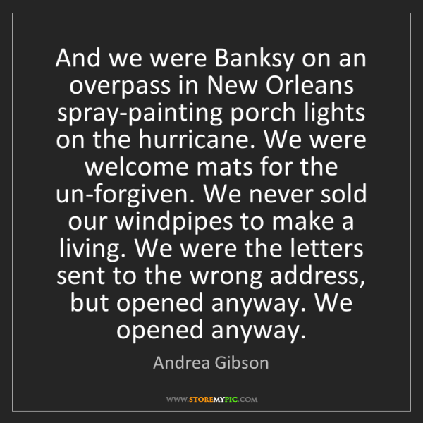 Andrea Gibson: And we were Banksy on an overpass in New Orleans spray-painting...