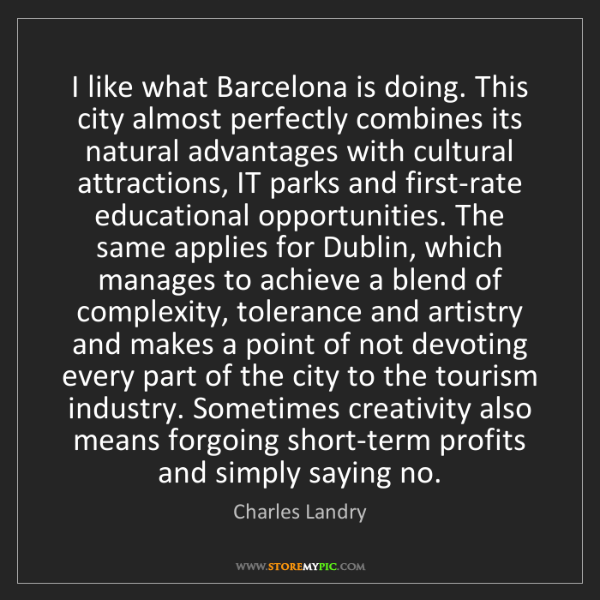 Charles Landry: I like what Barcelona is doing. This city almost perfectly...