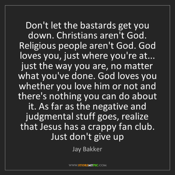 Jay Bakker: Don't let the bastards get you down. Christians aren't...