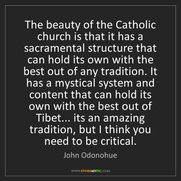 John Odonohue: The beauty of the Catholic church is that it has a sacramental...