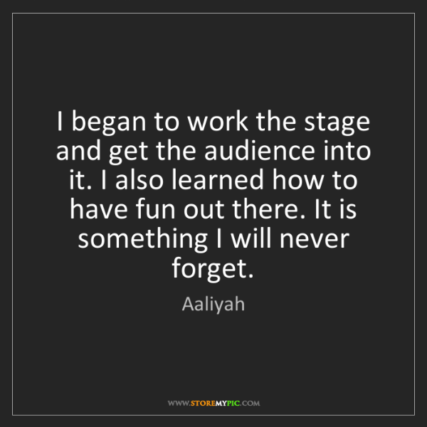 Aaliyah: I began to work the stage and get the audience into it....