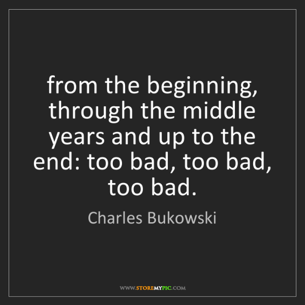 Charles Bukowski: from the beginning, through the middle years and up to...