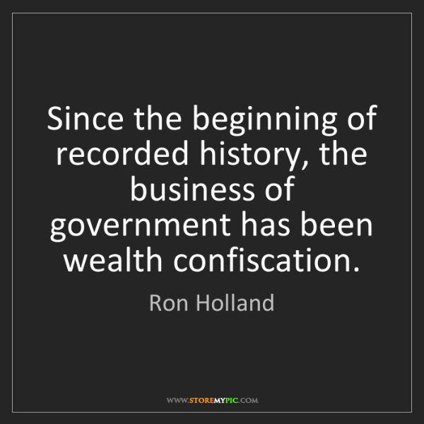 Ron Holland: Since the beginning of recorded history, the business...