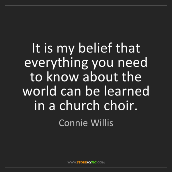 Connie Willis: It is my belief that everything you need to know about...