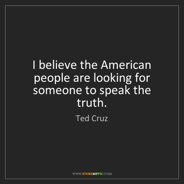 Ted Cruz: I believe the American people are looking for someone...