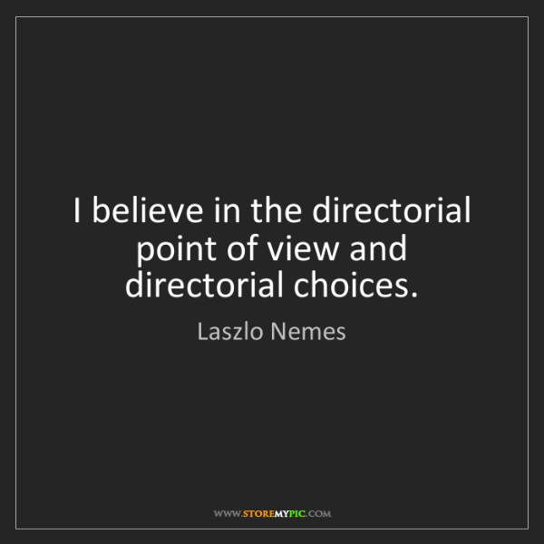 Laszlo Nemes: I believe in the directorial point of view and directorial...