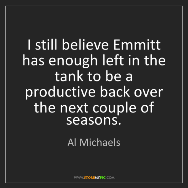 Al Michaels: I still believe Emmitt has enough left in the tank to...