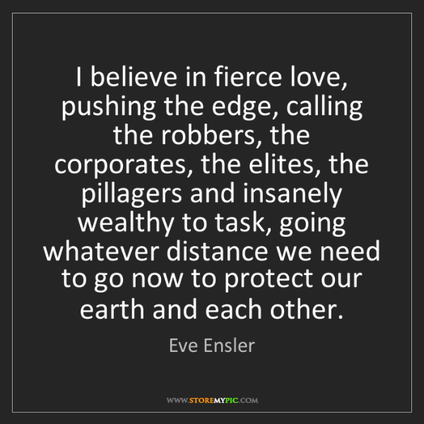 Eve Ensler: I believe in fierce love, pushing the edge, calling the...